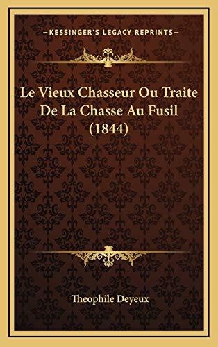 9781166849207: Le Vieux Chasseur Ou Traite De La Chasse Au Fusil (1844) (French Edition)