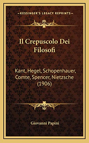 9781166852283: Il Crepuscolo Dei Filosofi: Kant, Hegel, Schopenhauer, Comte, Spencer, Nietzsche (1906)