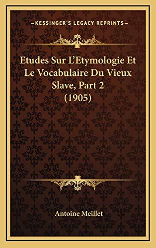 9781166854508: Etudes Sur L'Etymologie Et Le Vocabulaire Du Vieux Slave, Part 2 (1905)