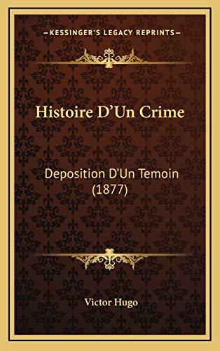 9781166855543: Histoire D'Un Crime: Deposition D'Un Temoin (1877)