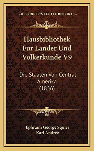 9781166857936: Hausbibliothek Fur Lander Und Volkerkunde V9: Die Staaten Von Central Amerika (1856) (German Edition)