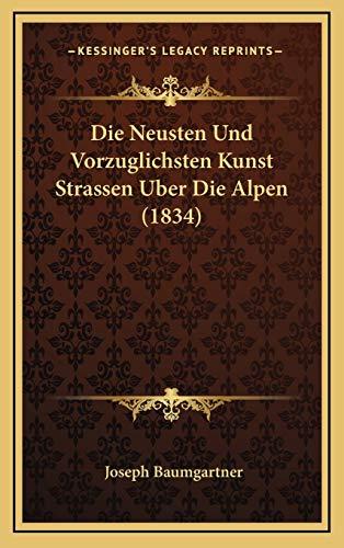 9781166858254: Die Neusten Und Vorzuglichsten Kunst Strassen Uber Die Alpen (1834)
