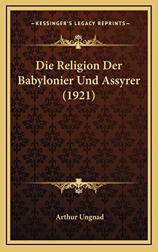 9781166860226: Die Religion Der Babylonier Und Assyrer (1921)