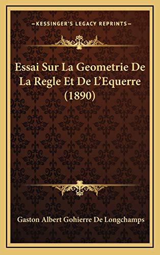9781166864460: Essai Sur La Geometrie de La Regle Et de L'Equerre (1890)