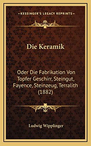 9781166865290: Die Keramik: Oder Die Fabrikation Von Topfer Geschirr, Steingut, Fayence, Steinzeug, Terralith (1882) (German Edition)