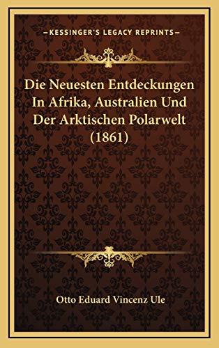 Die Neuesten Entdeckungen In Afrika, Australien Und Der Arktischen Polarwelt (1861) (German Edition) Ule, Otto Eduard Vincenz