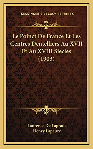 9781166872861: Le Poinct De France Et Les Centres Dentelliers Au XVII Et Au XVIII Siecles (1903) (French Edition)