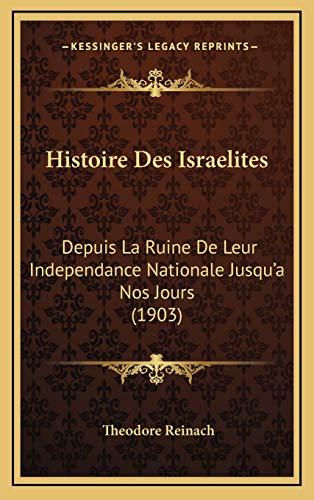 9781166873073: Histoire Des Israelites: Depuis La Ruine De Leur Independance Nationale Jusqu'a Nos Jours (1903) (French Edition)
