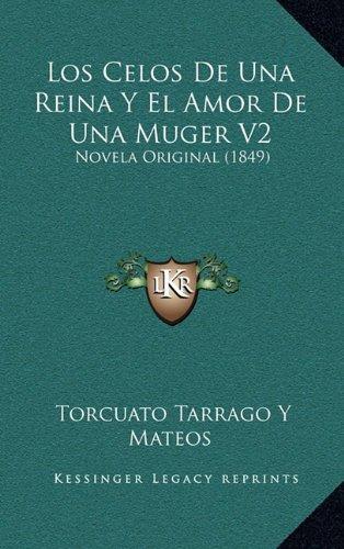 9781166873714: Los Celos de Una Reina y El Amor de Una Muger V2: Novela Original (1849)
