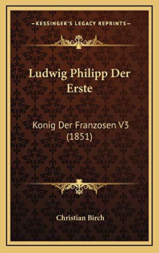 9781166873721: Ludwig Philipp Der Erste: Konig Der Franzosen V3 (1851)