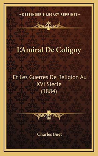 9781166874032: L'Amiral de Coligny: Et Les Guerres de Religion Au XVI Siecle (1884)