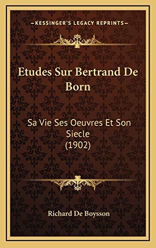 9781166874131: Etudes Sur Bertrand de Born: Sa Vie Ses Oeuvres Et Son Siecle (1902)
