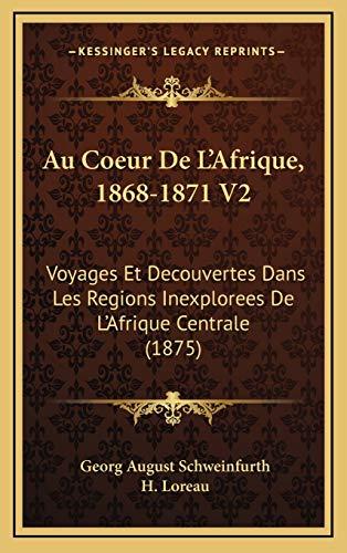 9781166874414: Au Coeur de L'Afrique, 1868-1871 V2: Voyages Et Decouvertes Dans Les Regions Inexplorees de L'Afrique Centrale (1875)