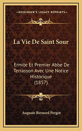 9781166875084: La Vie De Saint Sour: Ermite Et Premier Abbe De Terrasson Avec Une Notice Historique (1857) (French Edition)