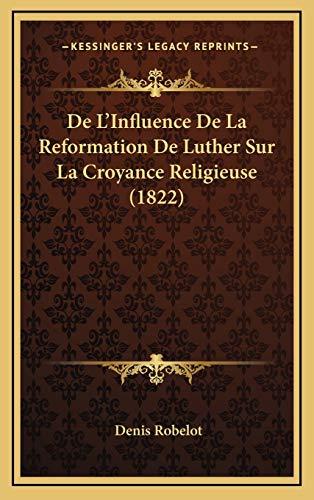 9781166876982: De L'Influence De La Reformation De Luther Sur La Croyance Religieuse (1822) (French Edition)