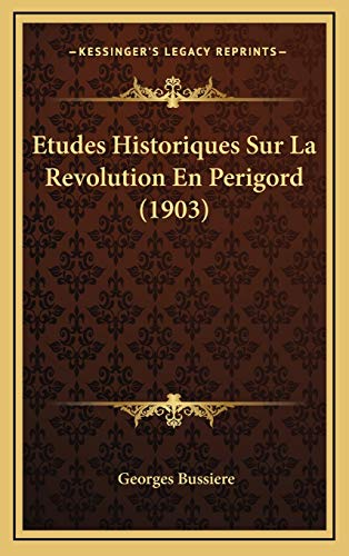9781166881276: Etudes Historiques Sur La Revolution En Perigord (1903) (French Edition)
