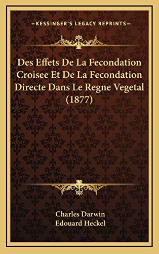 Des Effets De La Fecondation Croisee Et De La Fecondation Directe Dans Le Regne Vegetal (1877) (French Edition) (9781166882778) by Darwin, Charles; Heckel, Edouard