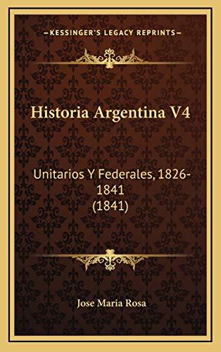 9781166884222: Historia Argentina V4: Unitarios y Federales, 1826-1841 (1841)