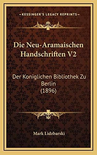 9781166889302: Die Neu-Aramaischen Handschriften V2: Der Koniglichen Bibliothek Zu Berlin (1896) (German Edition)