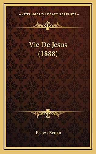 Vie De Jesus (1888) (French Edition) (9781166892593) by Ernest Renan