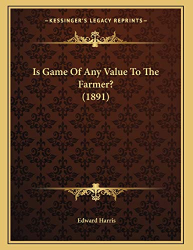9781166901233: Is Game Of Any Value To The Farmer? (1891)