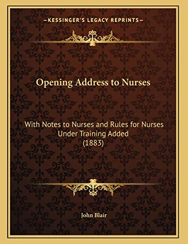 Opening Address to Nurses: With Notes to Nurses and Rules for Nurses Under Training Added (1883) (9781166904432) by John Jr. Blair