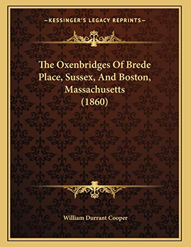 9781166904470: The Oxenbridges Of Brede Place, Sussex, And Boston, Massachusetts (1860)