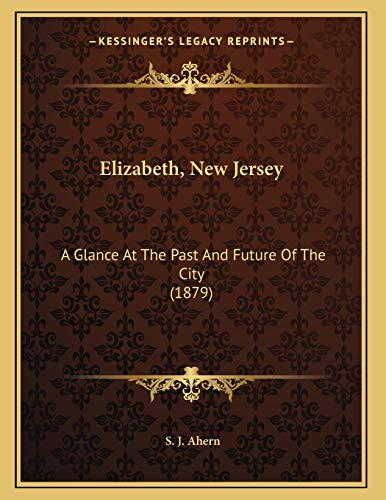 9781166905170: Elizabeth, New Jersey: A Glance At The Past And Future Of The City (1879)