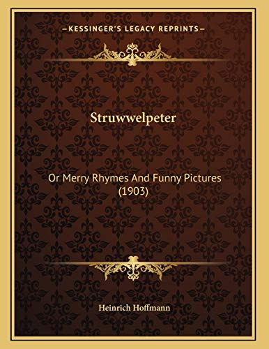 Struwwelpeter: Or Merry Rhymes And Funny Pictures (1903) (9781166906252) by Heinrich Hoffmann