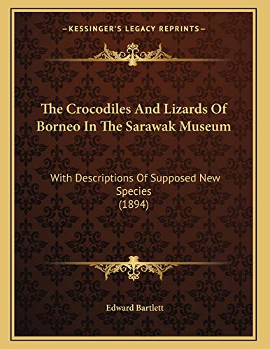9781166907808: The Crocodiles And Lizards Of Borneo In The Sarawak Museum: With Descriptions Of Supposed New Species (1894)