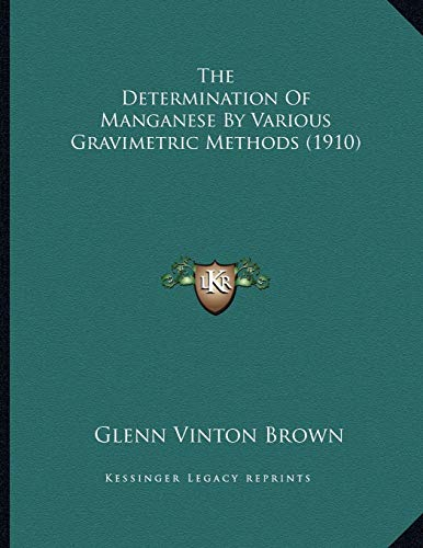 9781166908997: The Determination Of Manganese By Various Gravimetric Methods (1910)