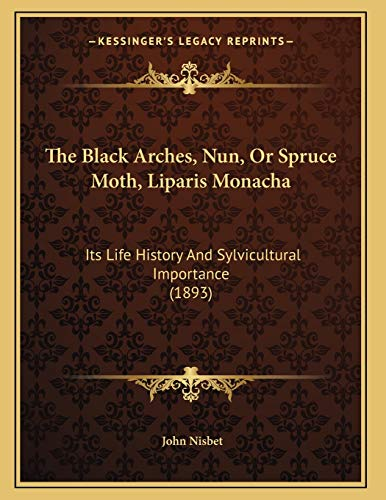 9781166911676: The Black Arches, Nun, Or Spruce Moth, Liparis Monacha: Its Life History And Sylvicultural Importance (1893)