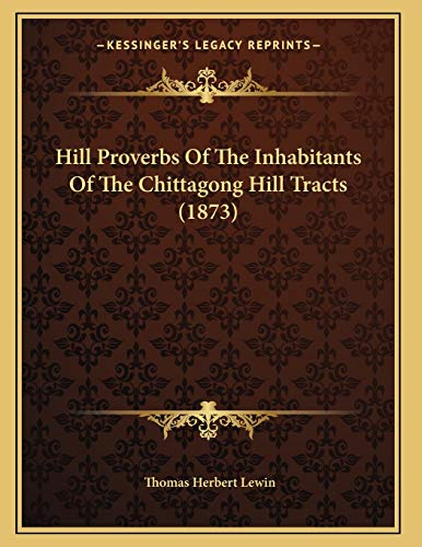 9781166912017: Hill Proverbs Of The Inhabitants Of The Chittagong Hill Tracts (1873)