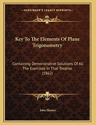 Key To The Elements Of Plane Trigonometry: