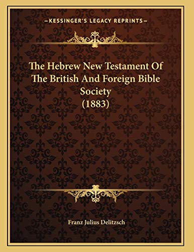 9781166915049: The Hebrew New Testament Of The British And Foreign Bible Society (1883)