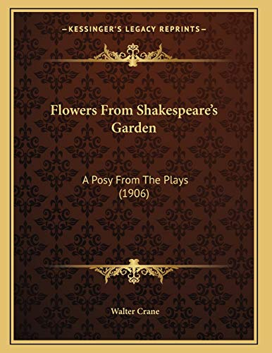 9781166916176: Flowers From Shakespeare's Garden: A Posy From The Plays (1906)