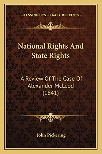 National Rights And State Rights: A Review Of The Case Of Alexander McLeod (1841) (1166918521) by Pickering, John