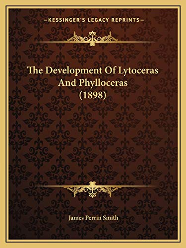 9781166919078: The Development Of Lytoceras And Phylloceras (1898)