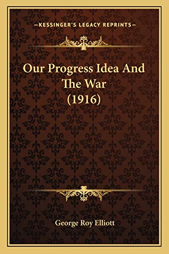 Our Progress Idea And The War (1916) (1166919641) by Elliott, George Roy