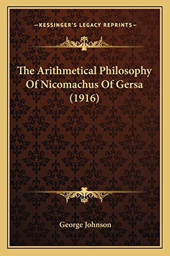 9781166922672: The Arithmetical Philosophy of Nicomachus of Gersa (1916)