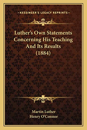 9781166926762: Luther's Own Statements Concerning His Teaching And Its Results (1884)