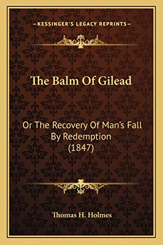 9781166927561: The Balm Of Gilead: Or The Recovery Of Man's Fall By Redemption (1847)