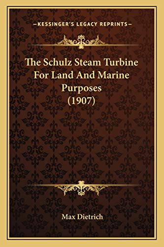 9781166930165: The Schulz Steam Turbine For Land And Marine Purposes (1907)