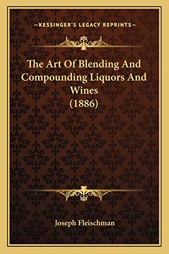 9781166930677: The Art Of Blending And Compounding Liquors And Wines (1886)