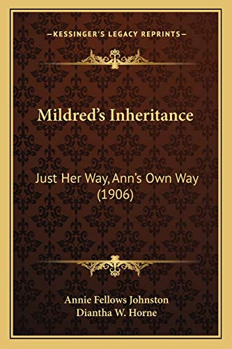 Mildred's Inheritance: Just Her Way, Ann's Own Way (1906) (1166932400) by Annie Fellows Johnston