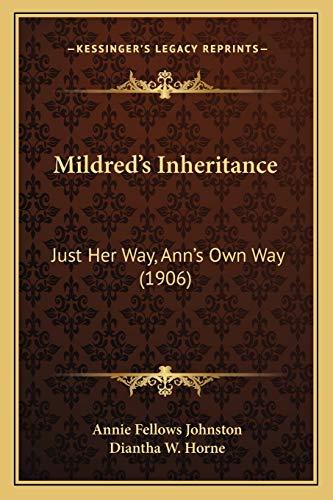 Mildred's Inheritance: Just Her Way, Ann's Own Way (1906) (9781166932404) by Annie Fellows Johnston