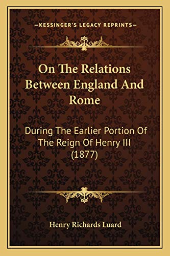 9781166932442: On The Relations Between England And Rome: During The Earlier Portion Of The Reign Of Henry III (1877)