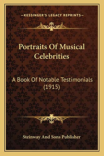 9781166934941: Portraits Of Musical Celebrities: A Book Of Notable Testimonials (1915)