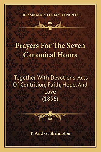 9781166937140: Prayers For The Seven Canonical Hours: Together With Devotions, Acts Of Contrition, Faith, Hope, And Love (1856)