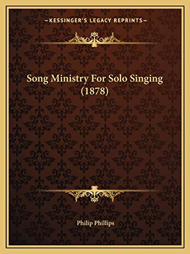 Song Ministry For Solo Singing (1878) (9781166940003) by Philip Phillips